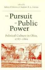 The Pursuit of Public Power:  Political Culture in Ohio, 1787-1861