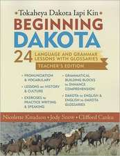 Beginning Dakota/Tokaheya Dakota Iapi Kin Teachers Edition: 24 Language and Grammar Lessons with Glossaries