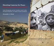 Shooting Cameras for Peace / Disparando Cámaras – Youth, Photography, and the Colombian Armed Conflict / Juventud, Fotografía y el Conflicto Arm