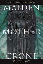 Maiden, Mother, Crone:  The Myth & Reality of the Triple Goddess the Myth & Reality of the Triple Goddess