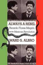 Always a Rebel:  Ricardo Flores Magon and the Mexican Revolution
