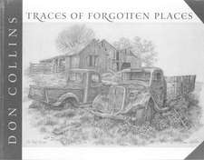 Traces of Forgotten Places:  An Artist's Thirty-Year Exploration and Celebration of Texas, as It Was