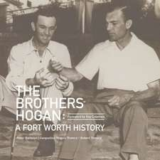 The Brothers Hogan:  A Fort Worth History