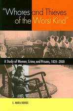 """""""Whores and Thieves of the Worst Kind"""": A Study of Women, Crime, and Prisons, 1835-2000"""