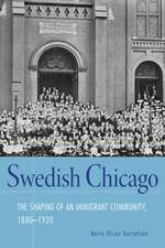 Swedish Chicago: The Shaping of an Immigrant Community, 1880–1920