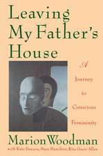 Leaving My Father's House:  The Journey to Conscious Femininity