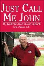 Just Call Me John:  The Leadership Story of John Gagliardi