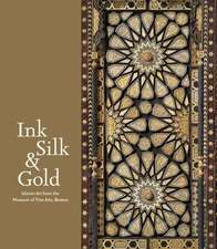 Ink, Silk & Gold:  Islamic Art from the Museum of Fine Arts, Boston