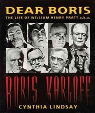 Dear Boris:  The Life of William Henry Pratt A.K.A. Boris Karloff