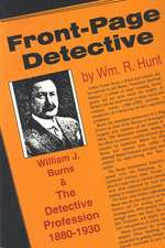 Front-Page Detective: William J. Burns and the Detective Profession, 1880–1930