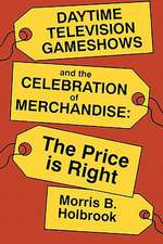 Daytime Television Gameshows and the Celebration of Merchandise: The Price Is Right