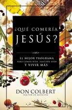 ¿Qué comería Jesús?: El programa vital para comer bien, sentirse bien, y vivir más