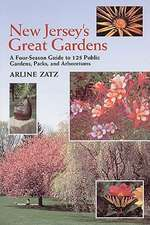 New Jersey`s Great Gardens: A Four–Season Guide to 125 Public Gardens, Parks, and Aboretums