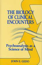 The Biology of Clinical Encounters:  Psychoanalysis as a Science of Mind