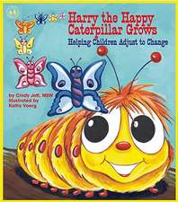 Harry the Happy Caterpillar Grows:  Helping Children Adjust to Change