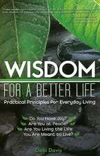 Wisdom for a Better Life:Practical Principles for Everyday Living: Practical Principles for Everyday Living