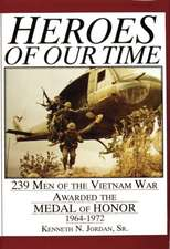 Heroes of Our Time: 239 Men of the Vietnam War Awarded the Medal of Honor . 1964-1972
