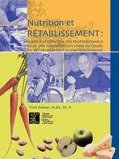 Nutrition Et Retablissement:  Guide A L Intention Des Professionnels Pour Une Alimentation Saine Au Cours Du Retablissement D Une Toxicomanie