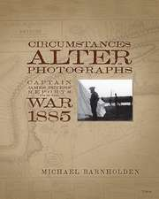 Circumstances Alter Photographs: Captain James Peters' Reports from the War of 1885