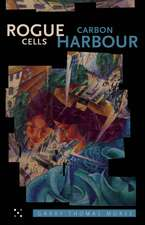 Rogue Cells/Carbon Harbour:  Vancouver Poems Then and Now