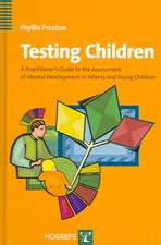 Testing Children:  A Practitioner's Guide to Assessing Mental Development in Infants and Young Children