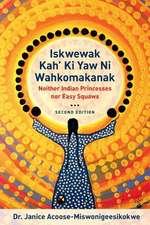 Iskwewak Kah Ki Yaw Ni Wahkomakanak: Neither Indian Princesses Nor Easy Squaws