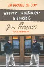 In Praise of Joy: White-Washing Fences with Jim Haynes... A Celebration