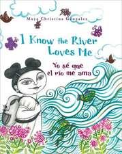 I Know the River Loves Me:  Yo Se Que El Rio Me Ama