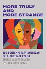 More Truly and More Strange – 100 Contemporary American Self–Portrait Poems