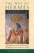 """The Way of Hermes:  New Translations of """"The Corpus Hermeticum"""" and """"The Definitions of Hermes Trismegistus to Asclepius"""""""