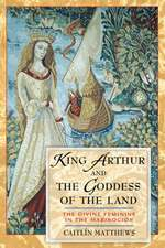 """King Arthur and the Goddess of the Land:  The Divine Feminine in the """"Mabinogion"""""""