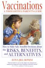 Vaccinations:  How to Make Safe, Sensible Decisions about the Risks, Benefits, and Alternatives