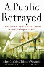 A Public Betrayed: An Inside Look at Japanese Media Atrocities and Their Warnings to the West