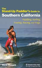 The Stand-Up Paddler's Guide to Southern California: Paddling, Surfing, Touring, Racing, and Yoga