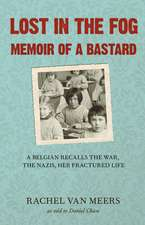 Lost in the Fog:  Memoir of a Bastard a Belgian Recalls the War, the Nazis, Her Fractured Life