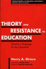 Theory and Resistance in Education:  Towards a Pedagogy for the Opposition, Revised and Expanded Edition