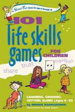 101 Life Skills Games for Children:  Learning, Growing, Getting Along (Ages 6 to 12)