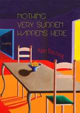 Nothing Very Sudden Happens Here:  Poems