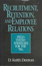 Recruitment, Retention, and Employee Relations:  Field-Tested Strategies for the '90s