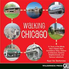 Walking Chicago:  31 Tours of the Windy City's Classic Bars, Scandalous Sites, Historic Architecture, Dynamic Neighborhoods, and Famous