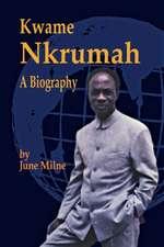 Kwame Nkrumah, a Biography:  A Biography