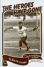 Heroes Have Gone:  Personal Essays on Sport, Popular Culture, and the American West