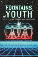 Fountains of Youth:  How to Live Longer and Healthier