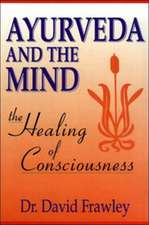 Ayurveda and the Mind:  Universal Life Force Energy as Expression of the Truth That You Are. the 42-Day Program to Absolute Fulfillment