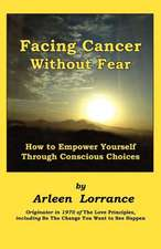 Facing Cancer Without Fear:  How to Empower Yourself Through Conscious Choices