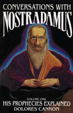 Conversations with Nostradamus: Volume I: His Prophecies Explained
