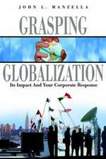 Grasping Globalization:  Its Impact and Your Corporate Response