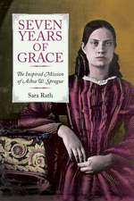 Seven Years of Grace: The Inspired Mission of Achsa W. Sprague