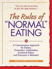 """The Rules of """"Normal"""" Eating:  A Commonsense Approach for Dieters, Overeaters, Undereaters, Emotional Eaters, and Everyone in Between!"""
