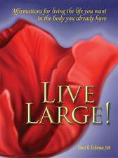 Live Large!:  Affirmations for Living the Life You Want in the Body You Already Have